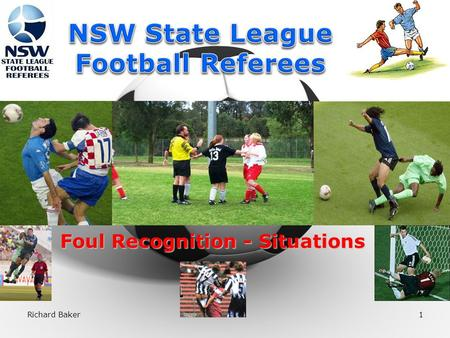 Richard Baker1 Foul Recognition - Situations 2 Referee's Decision Making Process.