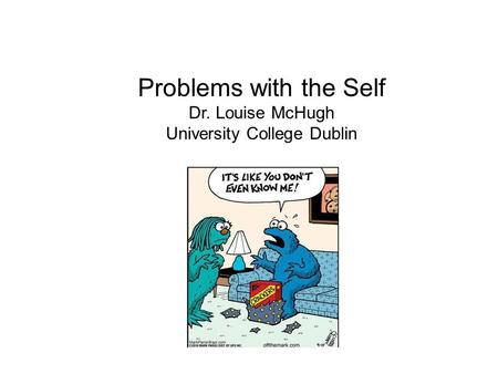 Problems with the Self Dr. Louise McHugh University College Dublin.