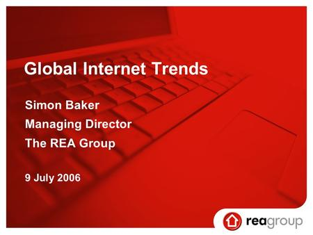 Global Internet Trends Simon Baker Managing Director The REA Group 9 July 2006.