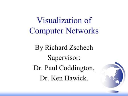Visualization of Computer Networks By Richard Zschech Supervisor: Dr. Paul Coddington, Dr. Ken Hawick.