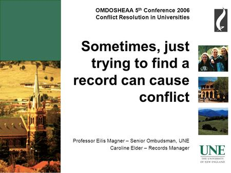OMDOSHEAA 5 th Conference 2006 Conflict Resolution in Universities Sometimes, just trying to find a record can cause conflict Professor Eilis Magner –