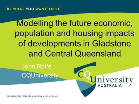 Modelling the future economic, population and housing impacts of developments in Gladstone and Central Queensland John Rolfe CQUniversity.