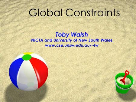 Global Constraints Toby Walsh NICTA and University of New South Wales www.cse.unsw.edu.au/~tw.