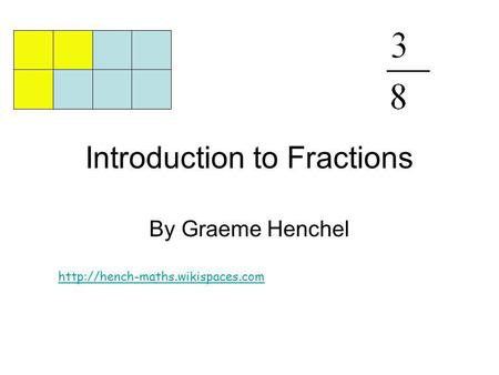 Introduction to Fractions By Graeme Henchel