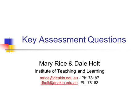 Key Assessment Questions Mary Rice & Dale Holt Institute of Teaching and Learning  - Ph: 78187