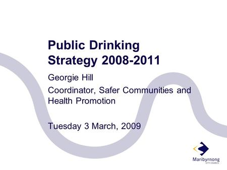 Public Drinking Strategy 2008-2011 Georgie Hill Coordinator, Safer Communities and Health Promotion Tuesday 3 March, 2009.
