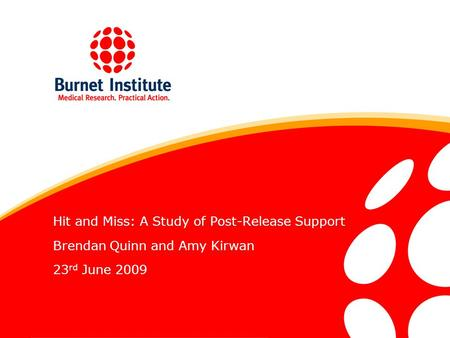 Hit and Miss: A Study of Post-Release Support Brendan Quinn and Amy Kirwan 23 rd June 2009.