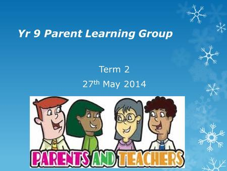 Yr 9 Parent Learning Group Term 2 27 th May 2014.