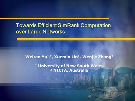 1 Weiren Yu 1,2, Xuemin Lin 1, Wenjie Zhang 1 1 University of New South Wales 2 NICTA, Australia Towards Efficient SimRank Computation over Large Networks.