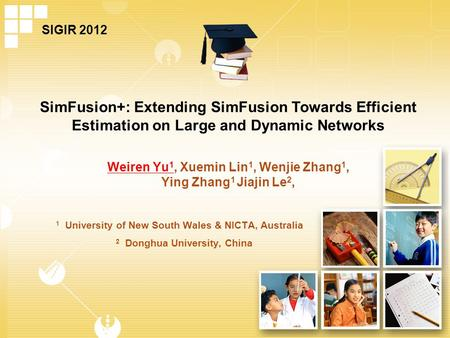 Weiren Yu 1, Xuemin Lin 1, Wenjie Zhang 1, Ying Zhang 1 Jiajin Le 2, SimFusion+: Extending SimFusion Towards Efficient Estimation on Large and Dynamic.