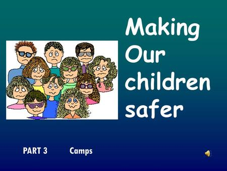 Making Our children safer PART 3 Camps. Part 3 A useful checklist to use when preparing for a camp, study weekend, picnic, family day etc Making Our Children.