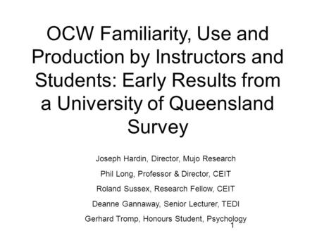 OCW Familiarity, Use and Production by Instructors and Students: Early Results from a University of Queensland Survey 1 Joseph Hardin, Director, Mujo Research.