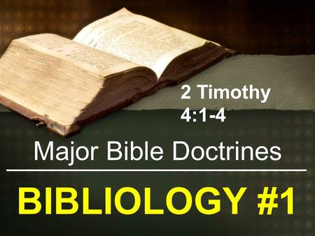 2 Timothy 4:1-4 Major Bible Doctrines BIBLIOLOGY #1.