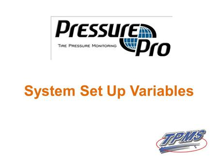 System Set Up Variables. PressurePro Set Up for straight vehicles: Examples of common uses are delivery vehicles, construction trucks and equipment, tractors,
