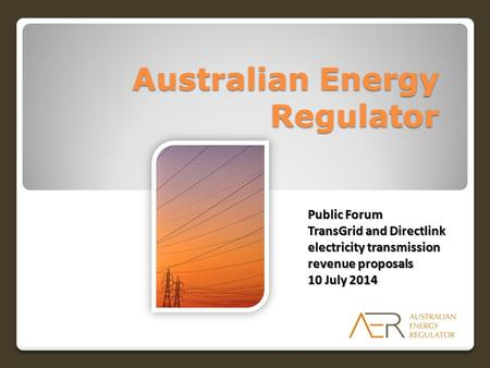 Australian Energy Regulator Public Forum TransGrid and Directlink electricity transmission revenue proposals 10 July 2014.