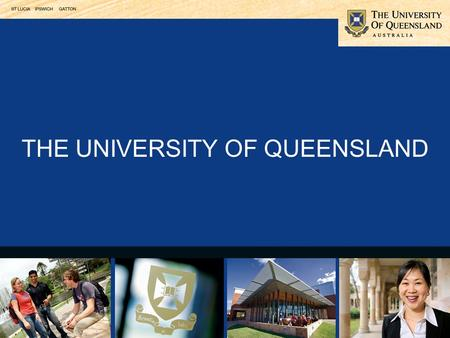 THE UNIVERSITY OF QUEENSLAND. Choice of programs the most comprehensive range in Queensland The employment edge starting salaries are higher than the.