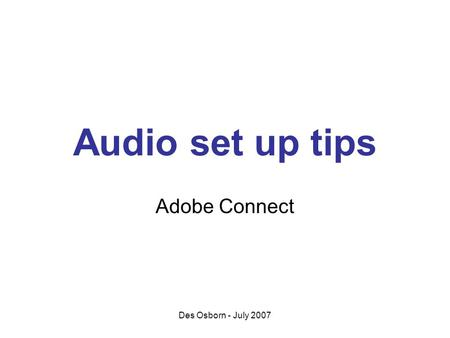 Des Osborn - July 2007 Audio set up tips Adobe Connect.