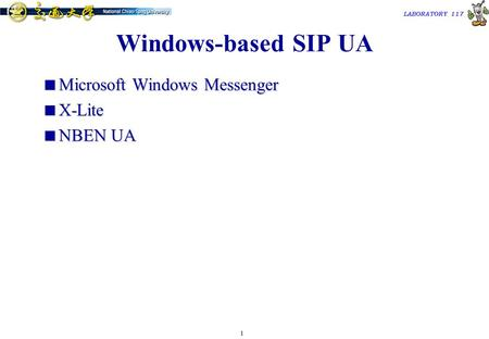 1 TAC2000/2000.7 LABORATORY 117 Windows-based SIP UA  Microsoft Windows Messenger  X-Lite  NBEN UA.