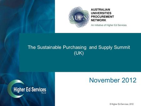 © Higher Ed Services, 2012 The Sustainable Purchasing and Supply Summit (UK) November 2012.