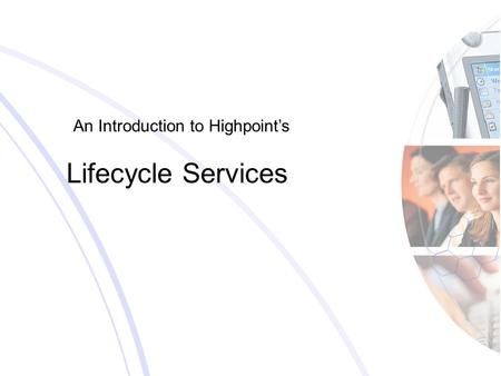 An Introduction to Highpoint's Lifecycle Services.