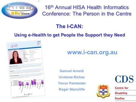 16 th Annual HISA Health Informatics Conference: The Person in the Centre www.i-can.org.au The I-CAN: Using e-Health to get People the Support they Need.
