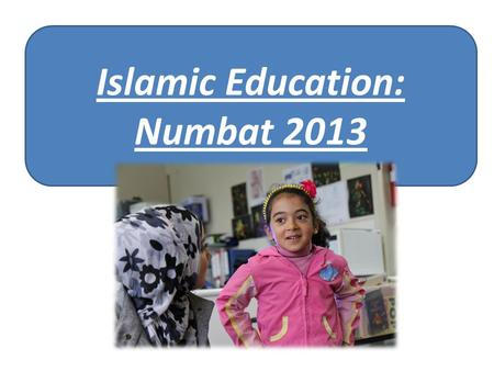 Islamic Education: Numbat 2013. PROPHETS Prophet Adam - We are Allah's Khalifa on earth - We must do good and not listen to Shaytan - Learning about angels.