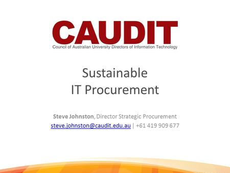 Sustainable IT Procurement Steve Johnston, Director Strategic Procurement | +61 419 909 677.