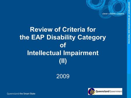 Review of Criteria for the EAP Disability Category of Intellectual Impairment (II) 2009 DEPARTMENT OF EDUCATION AND TRAINING.