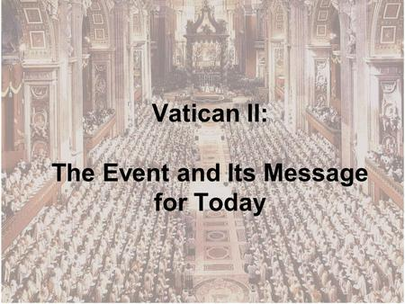 Vatican II: The Event and Its Message for Today. With the passing of the years, the Council documents have lost nothing of their value and brilliance.