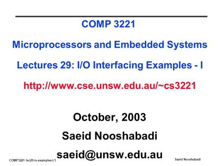 COMP3221 lec29-io-examples-I.1 Saeid Nooshabadi COMP 3221 Microprocessors and Embedded Systems Lectures 29: I/O Interfacing Examples - I