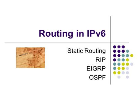 Routing in IPv6 Static Routing RIP EIGRP OSPF. RIP for IPv6.