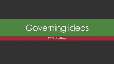 Governing ideas 20 th Century History. Formation of Government Governments first came about shortly after people became settled and sought a way to protect.