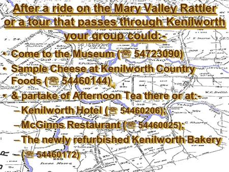 After a ride on the Mary Valley Rattler or a tour that passes through Kenilworth your group could:- After a ride on the Mary Valley Rattler or a tour that.