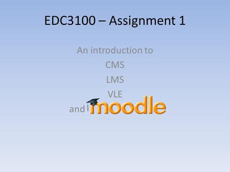 EDC3100 – Assignment 1 An introduction to CMS LMS VLE and.