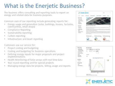 What is the Enerjetic Business? The business offers consulting and reporting tools to report on energy and related data for business purposes. Common uses.