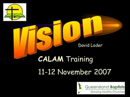 1 CALAM Training 11-12 November 2007 David Loder.