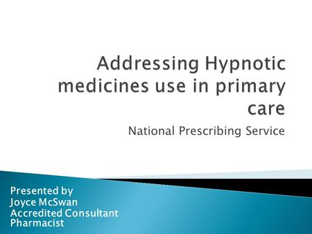 National Prescribing Service Presented by Joyce McSwan Accredited Consultant Pharmacist.