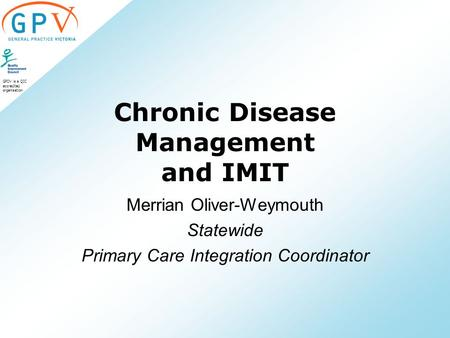 GPDV is a QIC accredited organisation Chronic Disease Management and IMIT Merrian Oliver-Weymouth Statewide Primary Care Integration Coordinator.