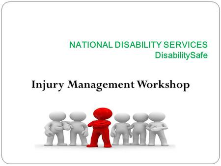NATIONAL DISABILITY SERVICES DisabilitySafe Injury Management Workshop.