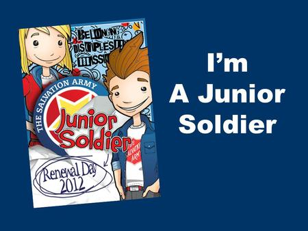 I'm A Junior Soldier. God I know that you're my Saviour I know that I'm Your child You forgave my sin and I want to thank You For making me like new.