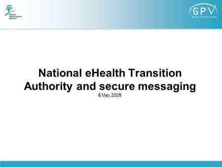 National eHealth Transition Authority and secure messaging 6 May 2009.