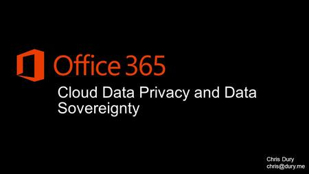 Cloud Data Privacy and Data Sovereignty Chris Dury