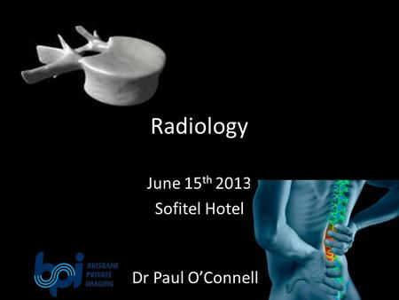 Radiology June 15 th 2013 Sofitel Hotel Dr Paul O'Connell.