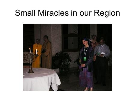 Small Miracles in our Region. Australian Delegation.