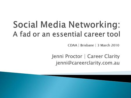 Jenni Proctor | Career Clarity CDAA | Brisbane | 3 March 2010.