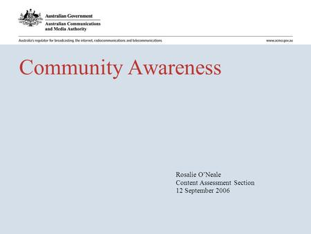 Community Awareness Rosalie O'Neale Content Assessment Section 12 September 2006.