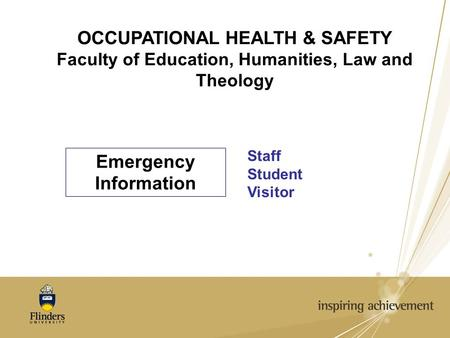 OCCUPATIONAL HEALTH & SAFETY Faculty of Education, Humanities, Law and Theology Emergency Information Staff Student Visitor.