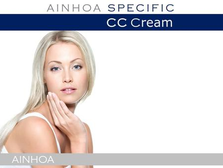 AINHOA AINHOA SPECIFIC CC C ream. AINHOA A COCKTAIL of ACTIVE INGREDIENTS + COLOUR for your SKIN AINHOA AINHOA SPECIFIC CC C ream.