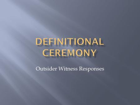 Outsider Witness Responses. 2 Deidre Ikin Definitional Ceremony 2014.