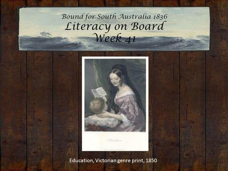 Bound for South Australia 1836 Literacy on Board Week 41 Education, Victorian genre print, 1850.